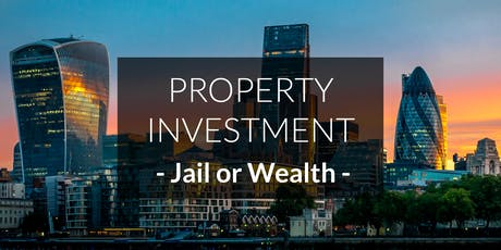 Jail or Wealth? You Decide [Property Investment Workshop: London] tickets
