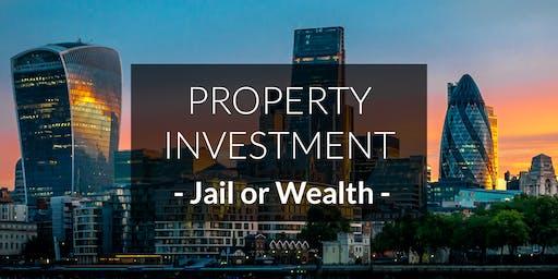 Jail or Wealth? You Decide [Property Investment Workshop: London]