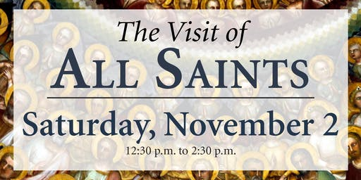 The Visit of All Saints – November 2, 2019