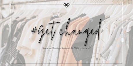 #Get changed - Kann nachhalitiger Konsum die Welt verändern? Tickets