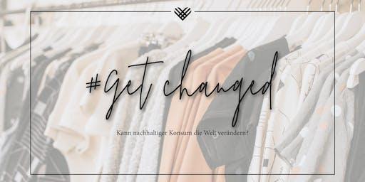 #Get changed - Kann nachhalitiger Konsum die Welt verändern?