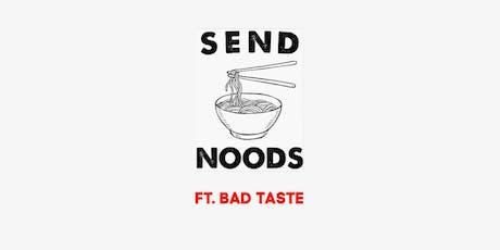 Send Noods ft Bad Taste tickets