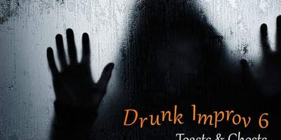 Drunk Improv 6: Toasts & Ghosts