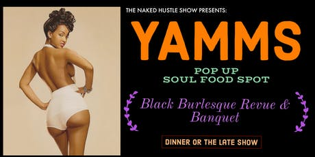 THE NAKED HUSTLE SHOW PRESENTS: YAMMS  (GOOD EATS AND BURLESQUE) tickets