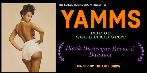THE NAKED HUSTLE SHOW PRESENTS: YAMMS  (GOOD EATS AND BURLESQUE)