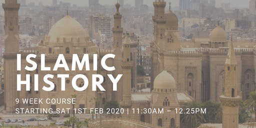 Islamic History - (Every Sat from 1st Feb | 9 Weeks | 11:30AM)