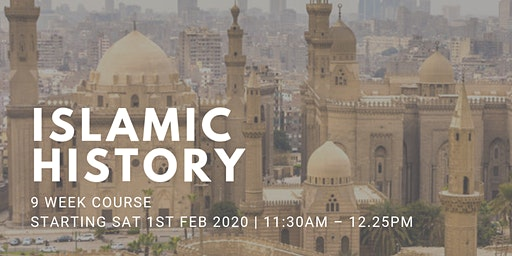 Islamic History - (Every Sat from 1st Feb   9 Weeks   11:30AM)