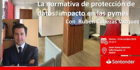 La normativa de protección de datos: impacto en las pymes con Rubén Cabezas tickets