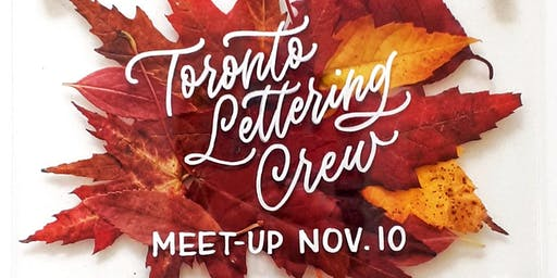 Toronto Lettering Crew Meetup - Sunday November 10