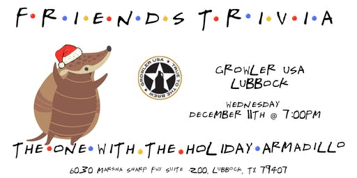 "Friends Trivia ""TOW The Holiday Armadillo"" at Growler USA Lubbock"