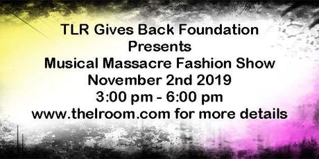 TLR GIVES BACK Musical Massacre Fashion Show tickets