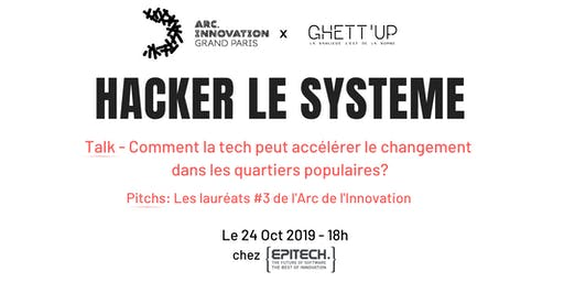Afterwork Hacker le système  / Arc de l'innovation x Ghett'up