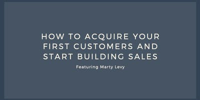 How to Acquire Your First Customers and Start Building Sales