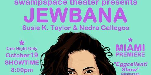 Jewbana- 6-10pm / 8pm showtime