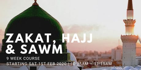 Zakat, Hajj & Sawm - (Every Sat from 1st Feb | 9 Weeks | 10:25AM) tickets