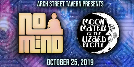 No Mind and Moon Matrix at Arch Street tickets