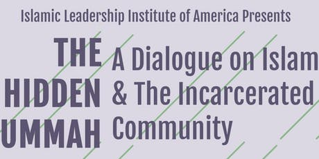 The Hidden Ummah - A dialogue on Islam & The Incarcerated Community tickets