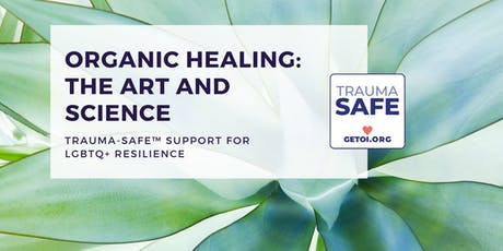 Organic Healing: Trauma-Safe™ Support for LGBTQ+ Resilience tickets