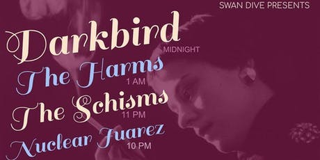 Darkbird, The Harms, The Schisms, Nuclear Juarez tickets