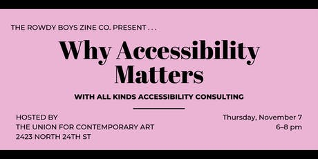 Rowdy Boys Zine Co. Present:  Why Accessibility Matters tickets