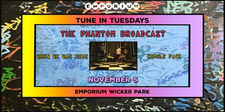 Tune in Tuesday's: The Phantom Broadcast / When We Was Kids /  Circleface tickets