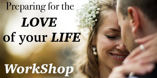 Preparing for the LOVE of your LIFE WorkShop