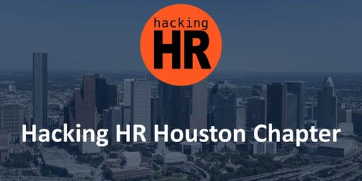 Hacking HR Houston Chapter Meetup 4