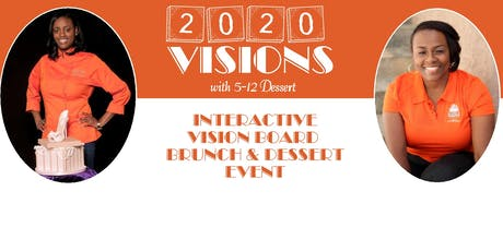 2020 VISIONS with 5-12 Dessert (Vision Board Brunch & Dessert Event) - LOCATION CHANGE! tickets