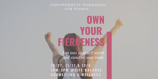 Own Your Fierceness: Tapping into your self worth & owning your truth