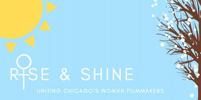 Rise & Shine: Uniting Chicago's Womxn Filmmakers