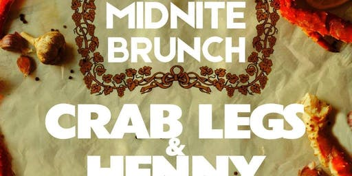 Crab Legs & Henny Edition of Midnite Brunch!