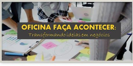 OFICINA FAÇA ACONTECER: Transformando ideias em negócios ingressos