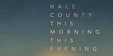 VCFA  MFA in Film Screening: HALE COUNTY THIS MORNING, THIS EVENING