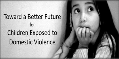 Toward a Better Future for Children Exposed to Domestic Violence tickets