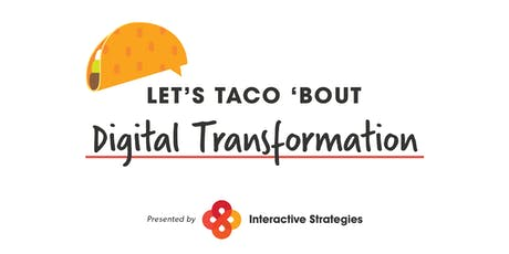 Interactive Strategies Presents Taco Talks: Driving Digital Transformation tickets