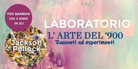 """Laboratorio per bambini: """"L'arte del 900"""" - Jackson Pollock biglietti"""