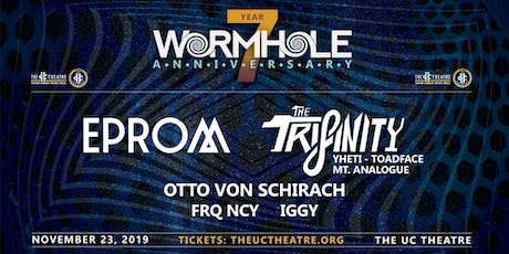 Wormhole 7 Year: EPROM, The Trifinity, Otto Von Schirach, FRQ NCY & more!