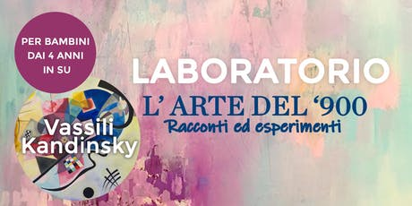"""Laboratorio per bambini: """"L'arte del 900"""" - Vassili Kandinsky biglietti"""