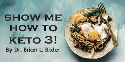 Show Me How to Keto 3!  w/ Dr. Brian L. Bixler