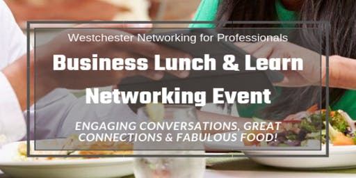Business Lunch & Learn Networking Event (Elmsford, NY)