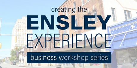 Creating the Ensley Experience: Business Workshop Series tickets