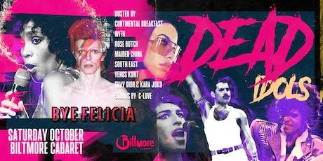 Bye Felicia! She's BAAACK w/DEAD IDOLS!! (Oct Edition) tickets