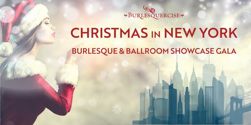 CHRISTMAS IN NEW YORK Burlesque & Ballroom Showcase Gala - presented by Burlesquercise