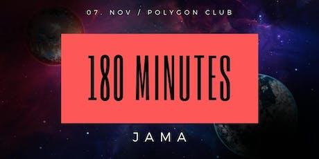 180 Minutes w/ Jama Tickets