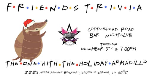 """Friends Trivia """"TOW The Holiday Armadillo"""" at Copperhead Road"""