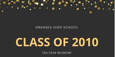Swansea High School's -Class of 2010- TEN Year Reunion