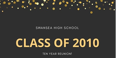 Swansea High School's -Class of 2010- TEN Year Reunion tickets