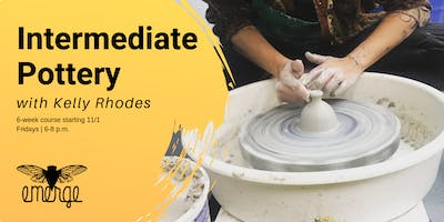 Intermediate Pottery with Kelly Rhodes: Friday PM