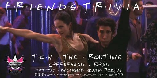 "Friends Trivia ""TOW The Routine"" at Copperhead Road"