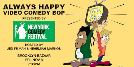 Always Happy Video Comedy Bop – Presented by the New York Comedy Festival tickets